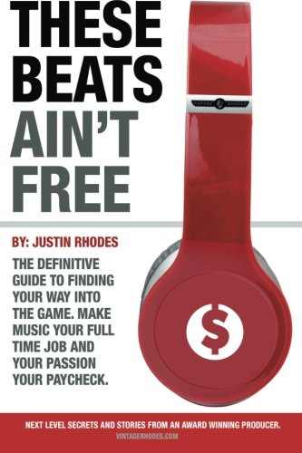These Beats Ain T Free Next Level Secrets And Stories From An Award Winning Producer