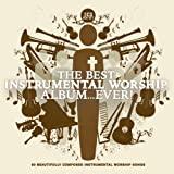 Best Instrumental Worship Album...Ever!