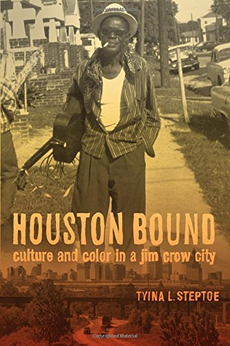Houston Bound: Culture And Color In A Jim Crow City (American Crossroads)