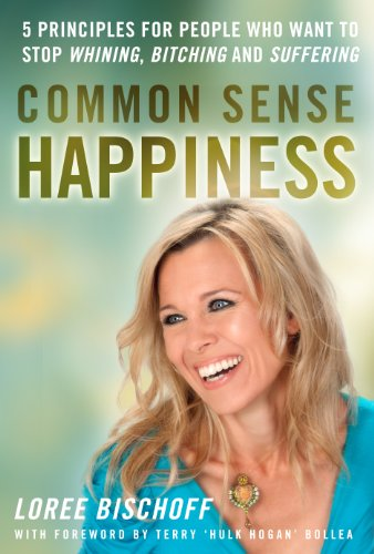 Common Sense Happiness: 5 Principles for people who want to stop whining, bitching, and suffering (Bollea Terry Hulk Hogan)
