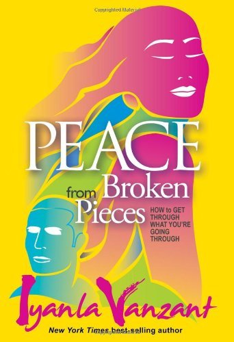 Download By Iyanla Vanzant - Peace from Broken Pieces: How to Get Through What You're Going Through (9/25/10) ebook
