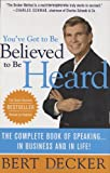 You've Got to Be Believed to Be Heard, Bert Decker, 0312374690