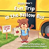 Giggly Bear's Fun Trip in the Yellow Bus (Children's Picture Book for Ages 2-6,Rhyme, Early Readers) (Let's Learn While Playing)