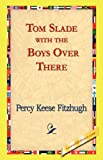 Tom Slade with the Boys over There, Percy Keese Fitzhugh, 1421824477