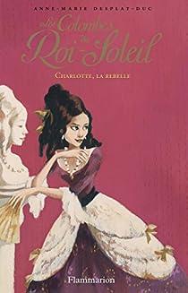 Les Colombes du Roi-Soleil, Tome 3 : Charlotte La Rebelle par Desplat-Duc