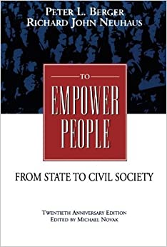 To Empower People: The Debate That Is Changing America and the World by Peter L. Berger (1985-12-01)