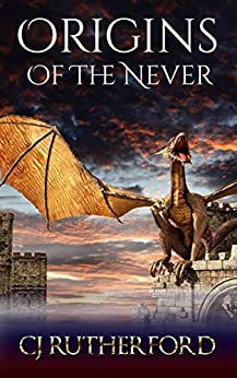 Origins of the Never: A Free YA fantasy.With Ancient Dragons, and Faerie Magic. (Tales of the Neverwar Series Book 0) by [Rutherford, CJ, Rutherford, Colin]
