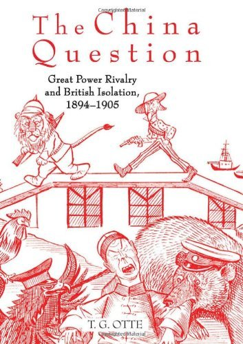 Download The China Question: Great Power Rivalry and British Isolation, 1894-1905 Pdf