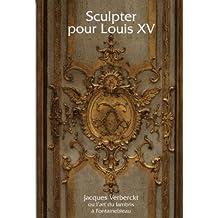 Sculpter pour Louis XV: Jacques Verberckt ou l'art du lambris à Fontainebleau