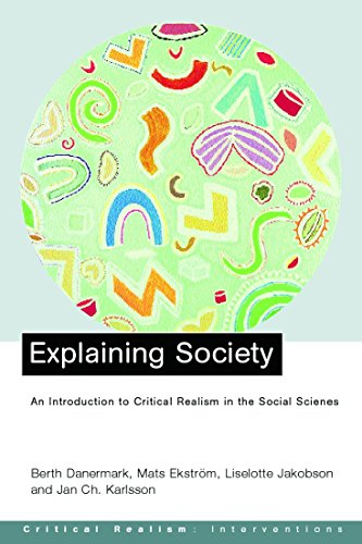Explaining Society: Critical Realism in the Social Sciences (Critical Realism: Interventions)