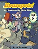 Housepets! Let Instincts Do Their Thing (Volume 8)