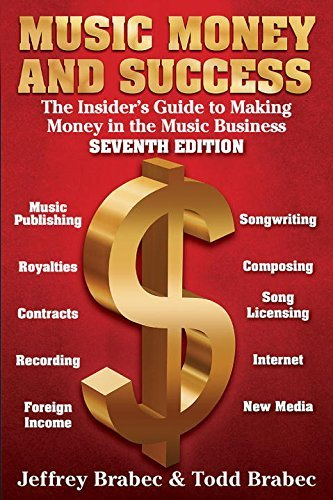 Music Money and Success 7th Edition: The Insider's Guide to Making Money in the Music Business by Jeffrey Brabec (2011-05-02)