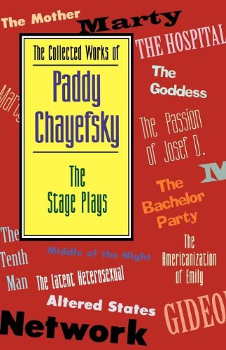 The Collected Works of Paddy Chayefsky: The Stage Plays PDF