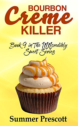 Bourbon Creme Killer: Book 9 in The INNcredibly Sweet (Creme Sweet)