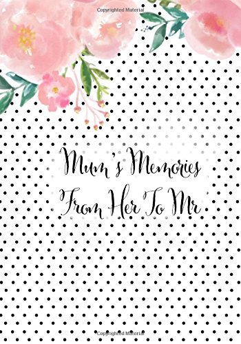 Download Mum's Memories From Her To Me: Watercolor Vintage Cover  Preserve Memoirs With Our Beautiful Book  Journal, Keepsake To Fill In  Perfect For ... Paperback Book (Parents Gifts) (Volume 10) pdf epub