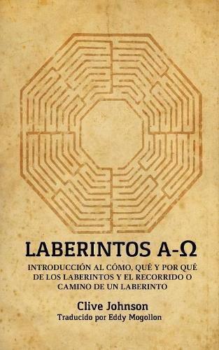 Laberintos A-Ω: Introduccion Al Como, Que y Por Que de Los Laberintos y El Recorrido O Camino de Un Laberinto (Spanish Edition) [Clive Johnson] (Tapa Blanda)