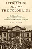 "Melissa Milewski, ""Litigating Across the Color Line: Civil Cases between Black and White Southerners from the End of Slavery to the Civil Rights Era"" (Oxford UP, 2017)"