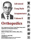advanced acupuncture - Advanced Tung Style Acupuncture Volume 8: Orthopedics