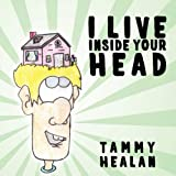 I Live Inside Your Head, Tammy Healan, 1434368327