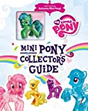 My Little Pony: Mini Pony Collector's Guide with Exclusive Figure, Miranda Skeffington, 0316249076