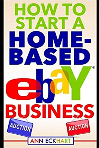 How To Start A Home Based Ebay Business Eckhart Ann 9781671978331 Amazon Com Books