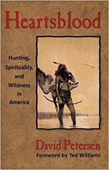 Book Heartsblood: Hunting, Spirituality, and Wildness in America