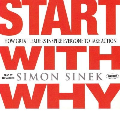 [ { START WITH WHY: HOW GREAT LEADERS INSPIRE EVERYONE TO TAKE ACTION } ] by Sinek, Simon (AUTHOR) Oct-04-2011 [ Compact Disc ] cover