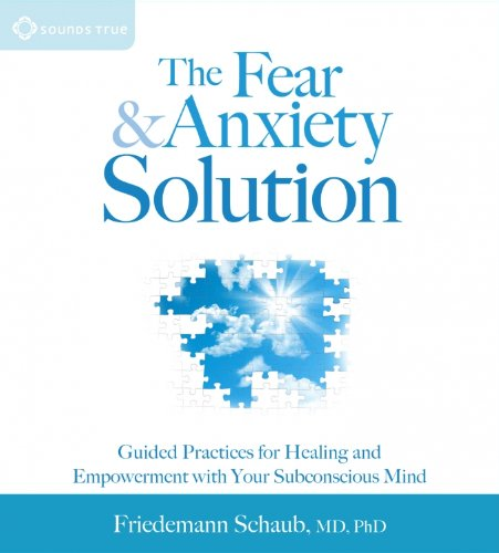 The Fear and Anxiety Solution: Guided Practices for Healing and Empowerment with Your Subconscious Mind by Unknown