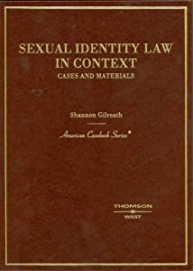 Sexual Identity Law in Context, Cases and Materials (American Casebooks) Shannon Gilreath