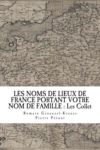 LES NOMS DE LIEUX DE FRANCE PORTANT VOTRE NOM DE FAMILLE : Les Collet (French Edition)