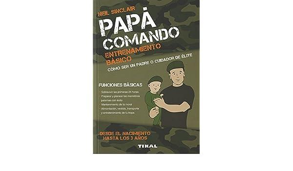 PAPA COMANDO, ENTRENAMIENTO BASICO: Neil;Sinclair, Tara Sinclair: 9788499283968: Amazon.com: Books
