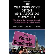 "The Changing Voice of the Anti-Abortion Movement: The Rise of ""Pro-Woman"" Rhetoric in Canada and the United States"
