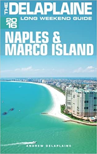 NAPLES & MARCO ISLAND -The Delaplaine 2016 Long Weekend Guide (Long Weekend Guides)
