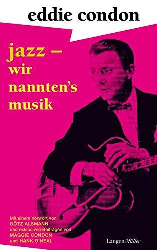 Jazz – wir nannten's Musik: Mit einem Vorwort von Götz Alsmann und einem Nachwort von Maggie Condon