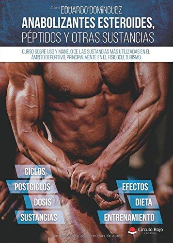 Anabolizantes esteroides, péptidos y otras sustancias. Curso sobre uso y manejo de las sustancias mas utilizadas en el ámbito deportivo, principalmente el fisicoculturismo (Spanish Edition)