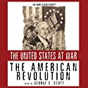 The American Revolution Audiobook by George H. Smith Narrated by George C. Scott