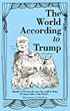 The World According to Trump: Humble Words from the Man who would be King, President, Ruler of the World