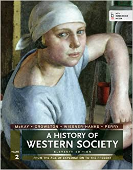 A History of Western Society, Volume 2: From the Age of Exploration to the Present by McKay, John P. Published by Bedford/St. Martin's 11th (eleventh) edition (2013)