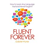 Fluent Forever: How to Learn Any Language Fast and Never Forget It | Gabriel Wyner