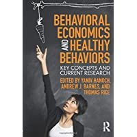 Hanoch, Y: Behavioral Economics and Healthy Behaviors: Key Concepts and Current Research