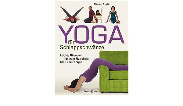 Yoga für Schlappschwänze: Leichte Übungen für mehr ...