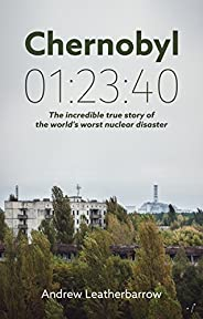 Chernobyl 01:23:40: The Incredible True Story of the World's Worst Nuclear Disaster (English Edit
