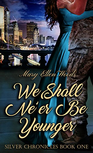 We Shall Ne'er Be Younger: Silver Chronicles Book 1 (The Silver Chronicles)