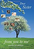 Dear Sister, from you to me : Memory Journal capturing your sister's own amazing stories (\)