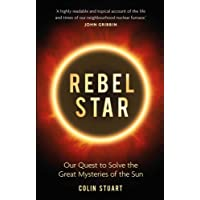 Rebel Star: Our Quest to Solve the Great Mysteries of the Sun