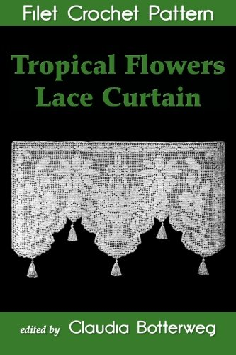 Tropical Flowers Lace Curtain Filet Crochet Pattern: Complete Instructions and - Crochet Curtains Filet