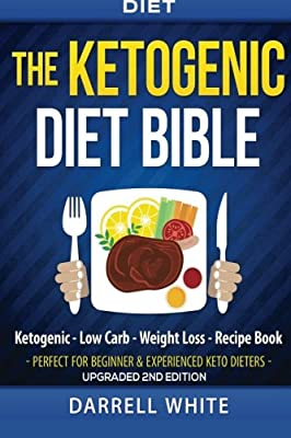 Diet: The Ketogenic Diet Beginner's Bible: Ketogenic - Low Carb - Weight Loss - Fat Loss (Fat Loss, High Fat, Low Carb, Atkins Diet, Whole Diet, HCG Diet, Lose Fat) (Volume 1)