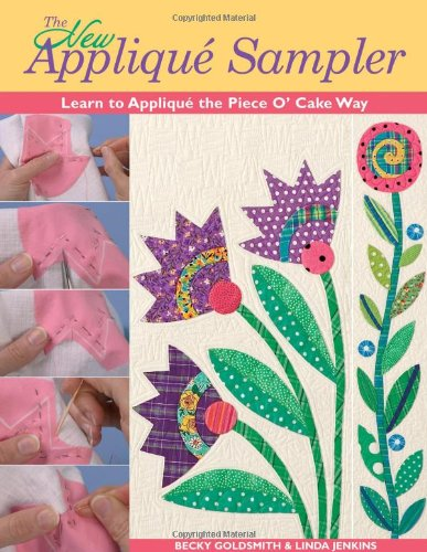 The New Applique Sampler: Learn to Applique the Piece O' Cake Way pdf