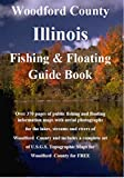 Woodford County Illinois Fishing & Floating Guide Book: Complete fishing and floating information for Woodford County Illinois (Illinois Fishing & Floating Guide Books)