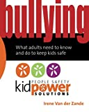 Bullying – What Adults Need to Know and Do to Keep Kids Safe (People Safety Kidpower Solutions)